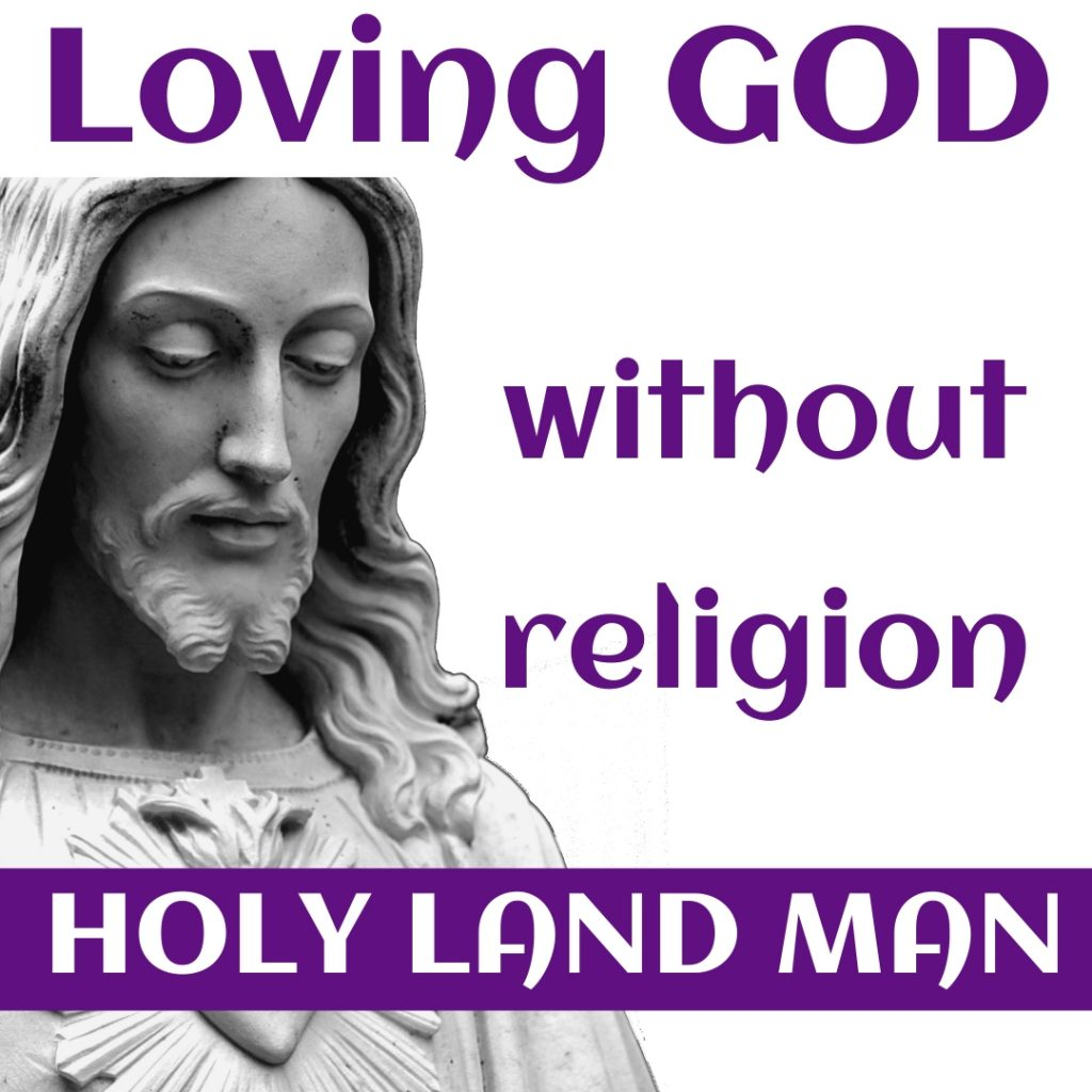 Loving GOD without religion by HOLY LAND MAN
