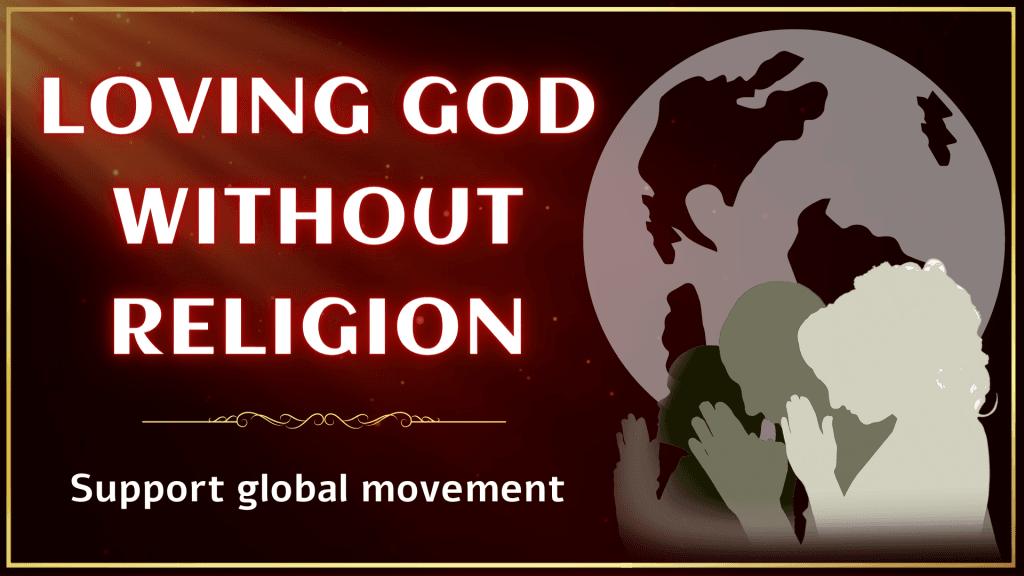 LOVING GOD WITHOUT RELIGION