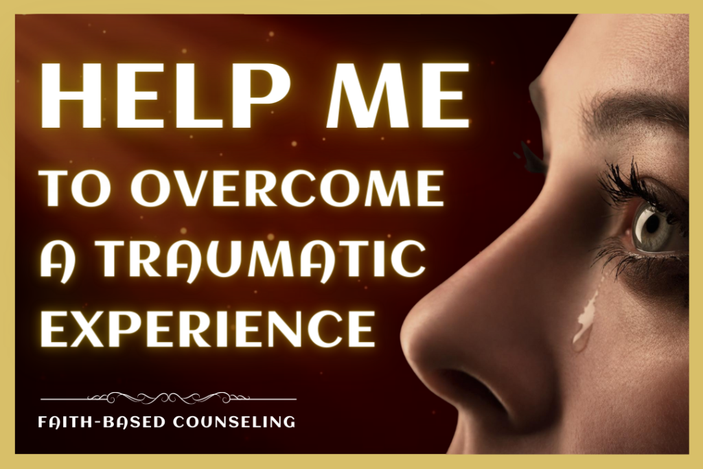 HELP ME TO OVERCOME A TRAUMATIC EXPERIENCE