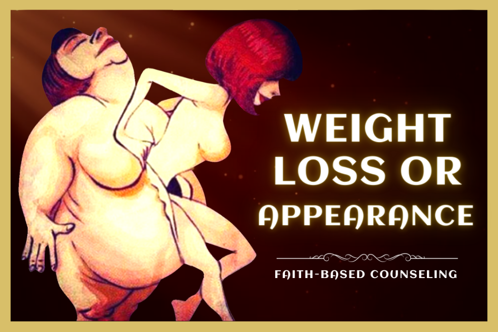 WEIGHT LOSS OR APPEARANCE counseling