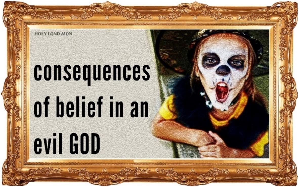 consequences of the belief in an evil GOD