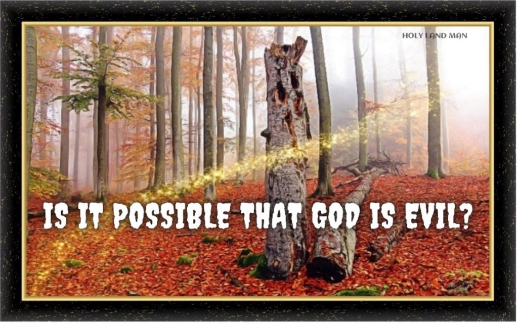 is it possible that GOD is evil